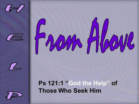 "Ps 121:1 ""God the Help"" of Those Who Seek Him. Gen 17:4-8 an everlasting covenant No longer shall your name be called Abram, but your name shall be Abraham;"