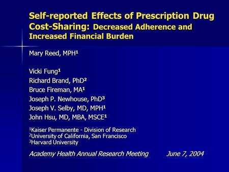 Self-reported Effects of Prescription Drug Cost-Sharing: Decreased Adherence and Increased Financial Burden Mary Reed, MPH 1 Vicki Fung 1 Richard Brand,