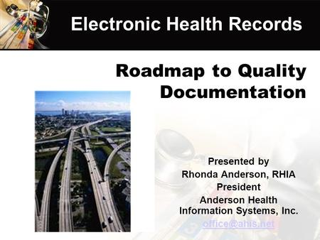 Roadmap to Quality Documentation Presented by Rhonda Anderson, RHIA President Anderson Health Information Systems, Inc. ACCESS SECURITY.