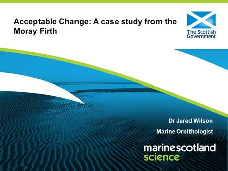 Acceptable Change: A case study from the Moray Firth Dr Jared Wilson Marine Ornithologist.