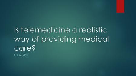 Is telemedicine a realistic way of providing medical care? ENDA RICE.