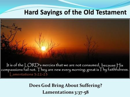 Does God Bring About Suffering? Lamentations 3:37-58.