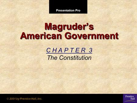 Presentation Pro © 2001 by Prentice Hall, Inc. Magruder's American Government C H A P T E R 3 The Constitution.