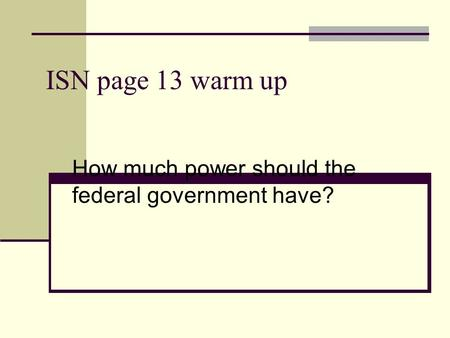 ISN page 13 warm up How much power should the federal government have?