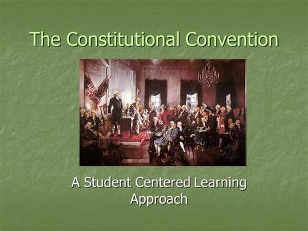 The Constitutional Convention A Student Centered Learning Approach.
