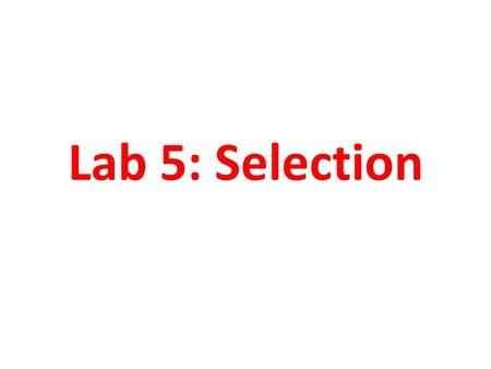 Lab 5: Selection. Goals for Lab 5: 1.Use the basic selection model to calculate expected changes in allele and genotype frequencies. 2.Demonstrate the.
