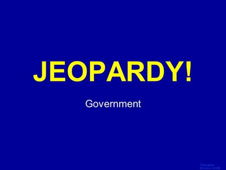 Template by Bill Arcuri, WCSD Click Once to Begin JEOPARDY! Government.