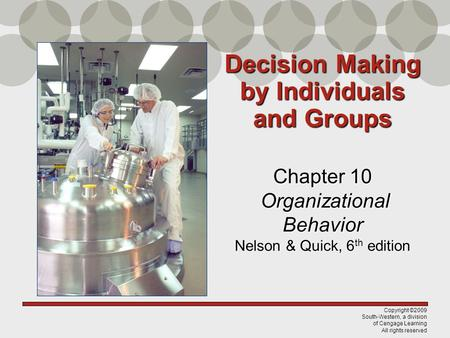 Copyright ©2009 South-Western, a division of Cengage Learning All rights reserved Chapter 10 Organizational Behavior Nelson & Quick, 6 th edition Decision.