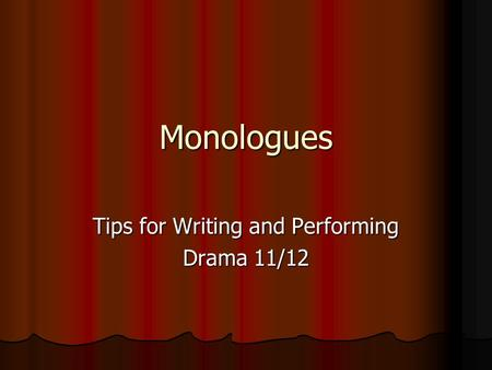 Monologues Tips for Writing and Performing Drama 11/12.