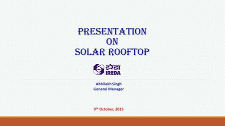 Presentation on solar rooftop Abhilakh Singh General Manager 9 th October, 2015.