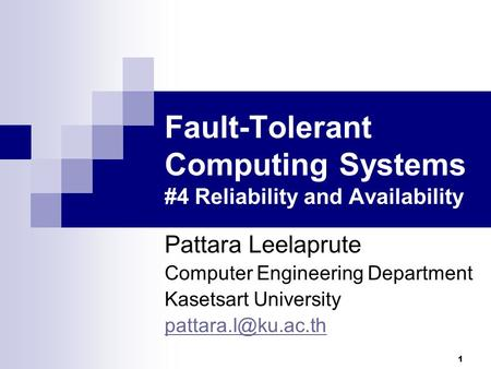 1 Fault-Tolerant Computing Systems #4 Reliability and Availability Pattara Leelaprute Computer Engineering Department Kasetsart University
