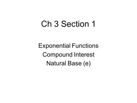 Ch 3 Section 1 Exponential Functions Compound Interest Natural Base (e)