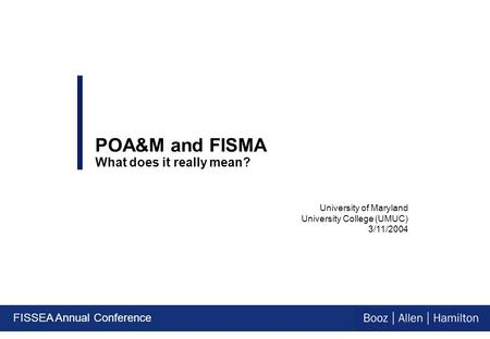 University of Maryland University College (UMUC) 3/11/2004 POA&M and FISMA What does it really mean? FISSEA Annual Conference.