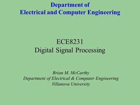 Department of Electrical and Computer Engineering Brian M. McCarthy Department of Electrical & Computer Engineering Villanova University ECE8231 Digital.