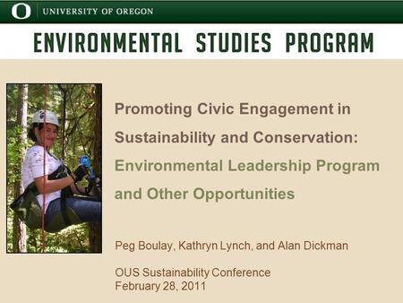 Promoting Civic Engagement in Sustainability and Conservation: Environmental Leadership Program and Other Opportunities Peg Boulay, Kathryn Lynch, and.