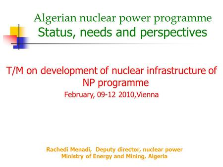 Algerian nuclear power programme Status, needs and perspectives T/M on development of nuclear infrastructure of NP programme February, 09-12 2010,Vienna.