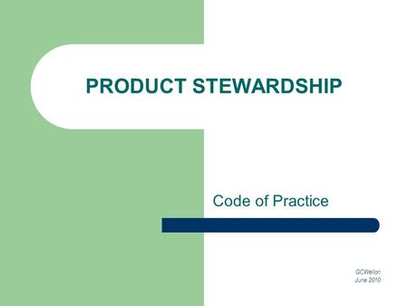 PRODUCT STEWARDSHIP Code of Practice GCWellon June 2010.