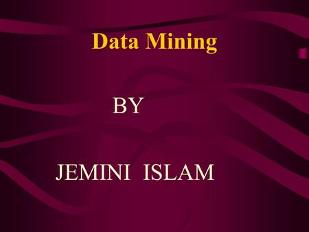 Data Mining BY JEMINI ISLAM. Data Mining Outline: What is data mining? Why use data mining? How does data mining work The process of data mining Tools.