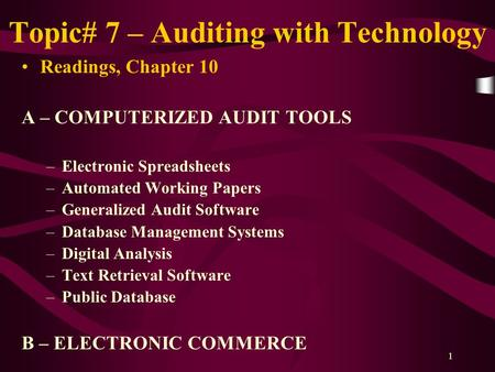 1 Topic# 7 – Auditing with Technology Readings, Chapter 10 A – COMPUTERIZED AUDIT TOOLS –Electronic Spreadsheets –Automated Working Papers –Generalized.