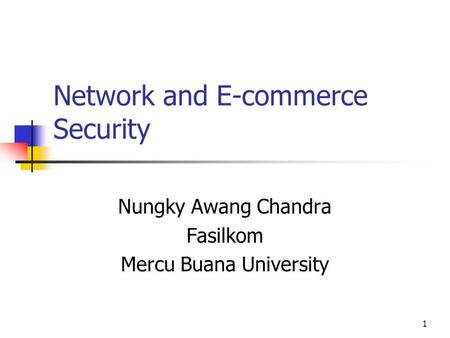 1 Network and E-commerce Security Nungky Awang Chandra Fasilkom Mercu Buana University.