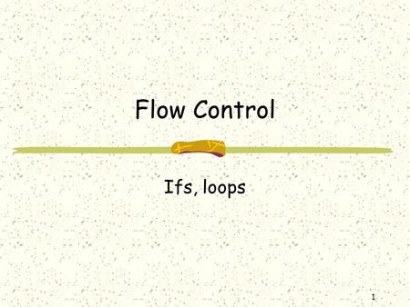 1 Flow Control Ifs, loops. 2 Data Type At the lowest level, all data in a computer is written in 1's and 0's (binary) How the data gets interpreted, what.