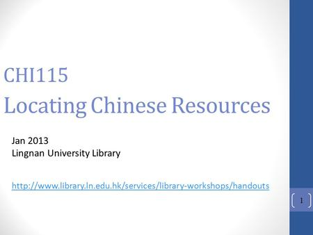 1 CHI115 Locating Chinese Resources Jan 2013 Lingnan University Library