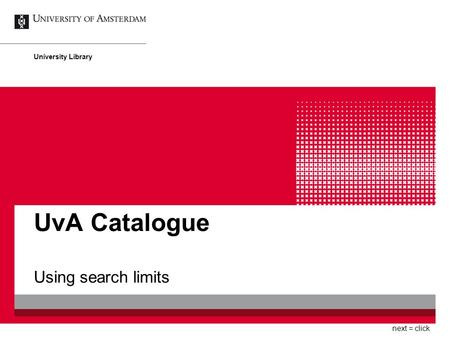 UvA Catalogue Using search limits University Library next = click.
