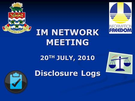 IM NETWORK MEETING 20 TH JULY, 2010 Disclosure Logs.