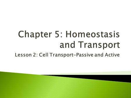 Lesson 2: Cell Transport-Passive and Active.  Describe different types of passive transport.  Explain how different types of active transport occur.
