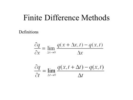 Finite Difference Methods Definitions. Finite Difference Methods Approximate derivatives ** difference between exact derivative and its approximation.