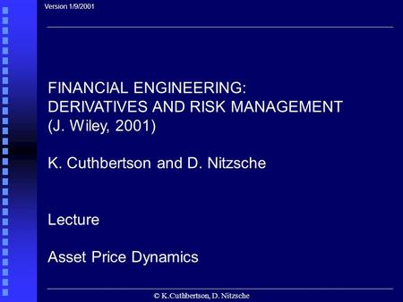 © K.Cuthbertson, D. Nitzsche FINANCIAL ENGINEERING: DERIVATIVES AND RISK MANAGEMENT (J. Wiley, 2001) K. Cuthbertson and D. Nitzsche Lecture Asset Price.