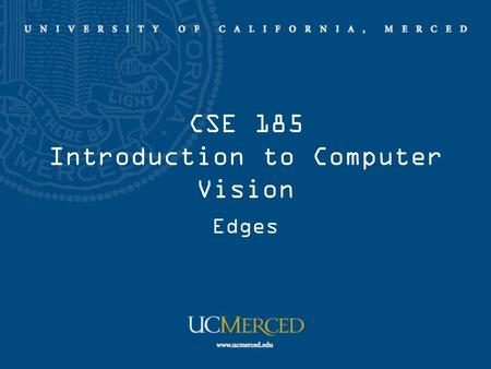 CSE 185 Introduction to Computer Vision Edges. Scale space Reading: Chapter 3 of S.