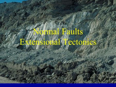 Normal Faults Extensional Tectonics. Tectonic Settings for Extension Divergent plate motions Gravitational collapse –Over-thickened crust –Continental.