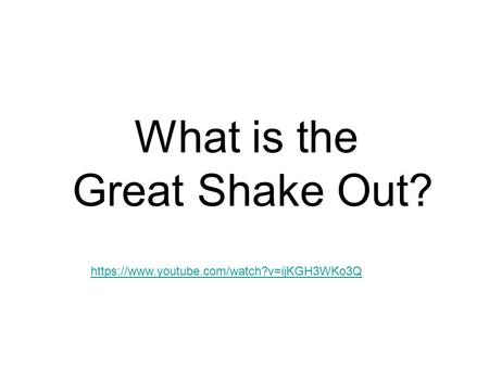 What is the Great Shake Out? https://www.youtube.com/watch?v=ijKGH3WKo3Q.