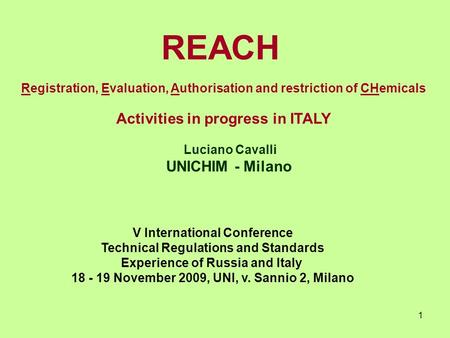 1 REACH Registration, Evaluation, Authorisation and restriction of CHemicals Activities in progress in ITALY Luciano Cavalli UNICHIM - Milano V International.