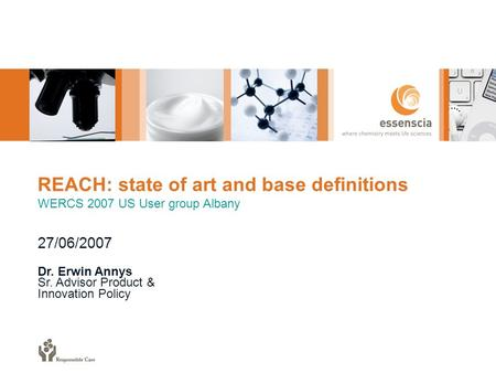 REACH: state of art and base definitions WERCS 2007 US User group Albany 27/06/2007 Dr. Erwin Annys Sr. Advisor Product & Innovation Policy.