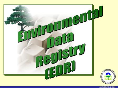 SDC-005-057-JE-8026. What is a Data Registry? v A place to keep facts about characteristics of data that are necessary to clearly describe, inventory,