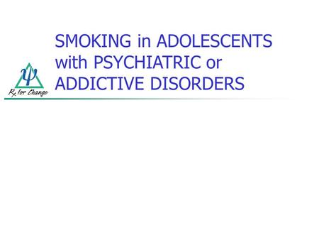 SMOKING in ADOLESCENTS with PSYCHIATRIC or ADDICTIVE DISORDERS.
