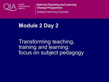 Module 2 Day 2 Transforming teaching, training and learning: focus on subject pedagogy.