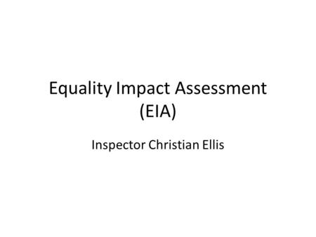 Equality Impact Assessment (EIA) Inspector Christian Ellis.