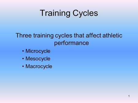 Training Cycles Three training cycles that affect athletic performance Microcycle Mesocycle Macrocycle 1.