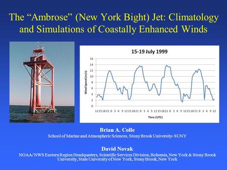 "The ""Ambrose"" (New York Bight) Jet: Climatology and Simulations of Coastally Enhanced Winds Brian A. Colle School of Marine and Atmospheric Sciences, Stony."