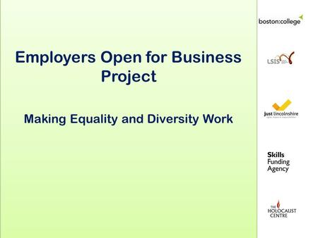 Employers Open for Business Project Making Equality and Diversity Work Employers Open for Business Project Making Equality and Diversity Work.