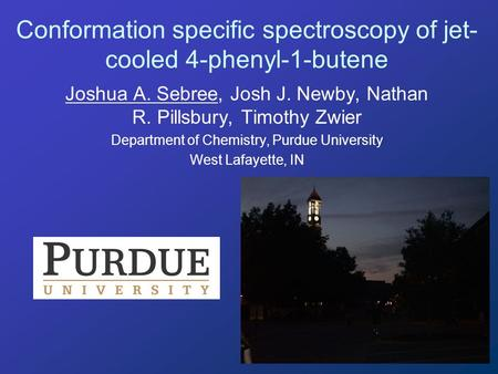 Conformation specific spectroscopy of jet- cooled 4-phenyl-1-butene Joshua A. Sebree, Josh J. Newby, Nathan R. Pillsbury, Timothy Zwier Department of Chemistry,
