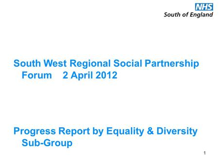 South West Regional Social Partnership Forum 2 April 2012 Progress Report by Equality & Diversity Sub-Group 1.