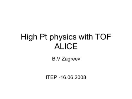High Pt physics with TOF ALICE B.V.Zagreev ITEP -16.06.2008.
