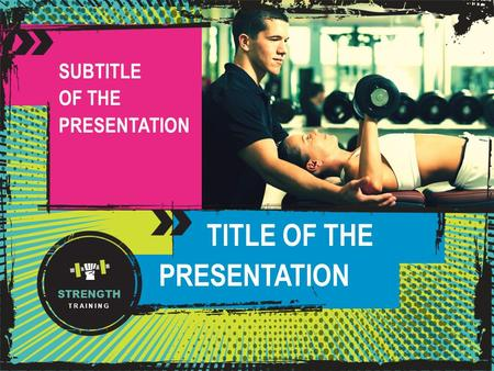 STRENGTH TRAINING TITLE OF THE PRESENTATION SUBTITLE OF THE PRESENTATION.