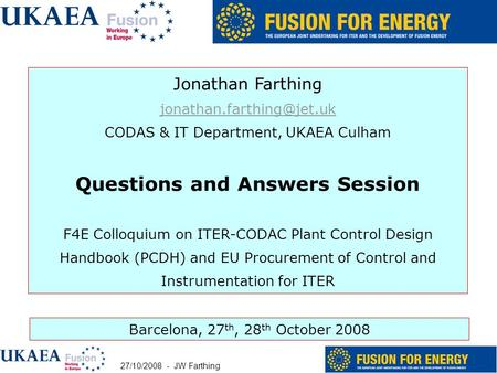 27/10/2008 - JW Farthing 1 Barcelona, 27 th, 28 th October 2008 Jonathan Farthing CODAS & IT Department, UKAEA Culham Questions.