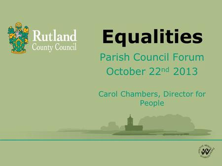 Equalities Parish Council Forum October 22 nd 2013 Carol Chambers, Director for People.