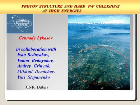 PROTON STRUCTURE AND HARD P-P COLLISIONS PROTON STRUCTURE AND HARD P-P COLLISIONS AT HIGH ENERGIES AT HIGH ENERGIES 1 Gennady Lykasov in collaboration.